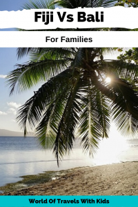 Fiji Vs Bali For A Family Holiday